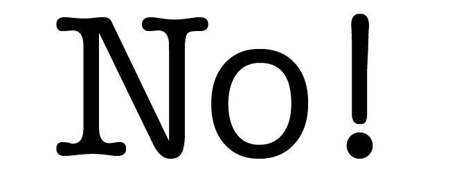 No, No, No, No! Black Typewriter Font – Just No!
