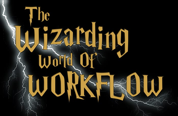 The Wizarding World of Workflow