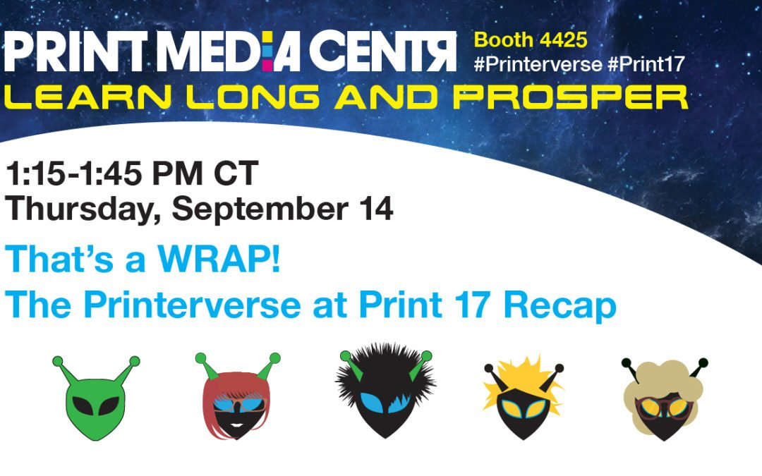 [VIDEO] That's a WRAP! The Printerverse at Print 17 Recap