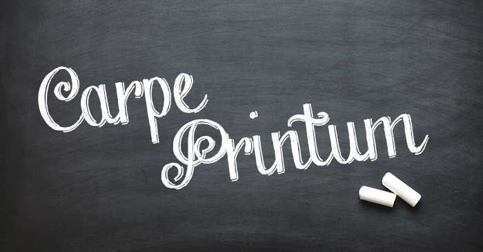 Carpe Printum: New Ideas to Help You Seize the Print!