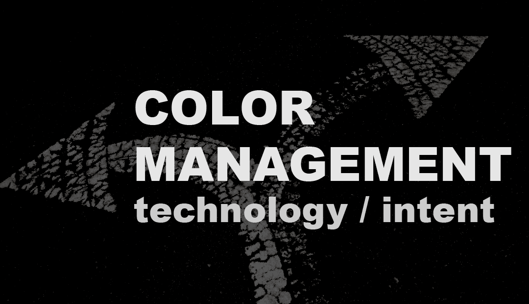 Color Management: The Intersection of Technology and Intent