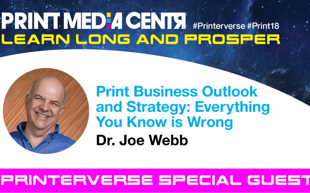 [Video] Dr. Joe Webb – Print Business Outlook and Strategy: Everything You Know is Wrong!