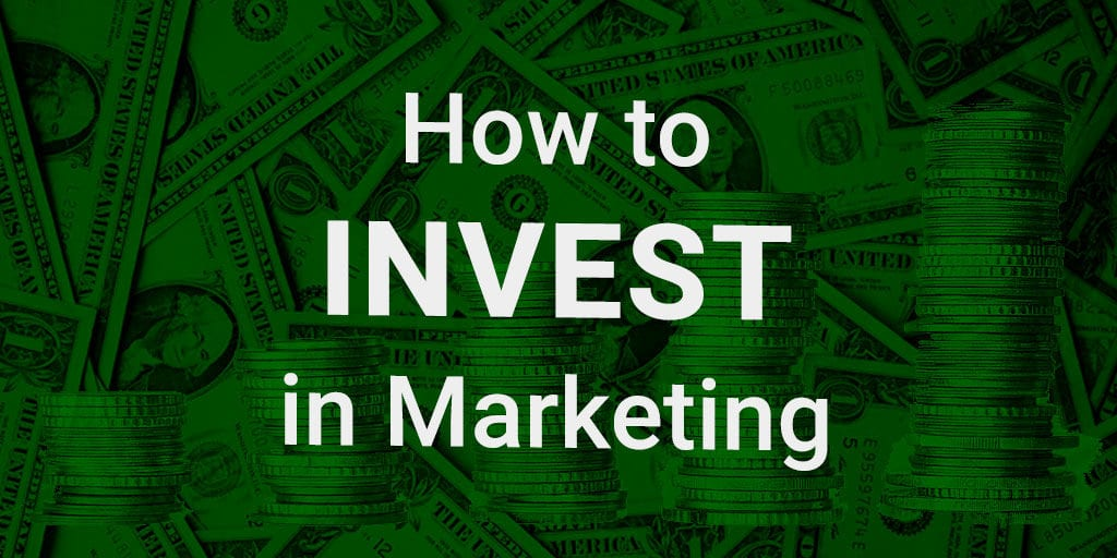 How to Invest in Marketing