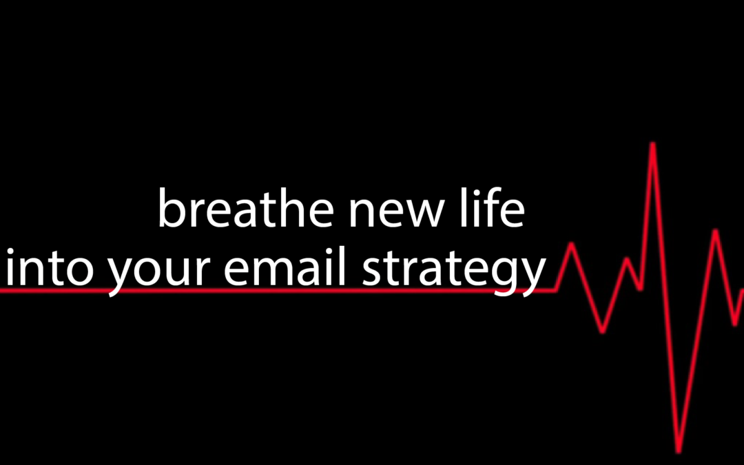 Is Your Email Marketing on Life Support? Revive it Now!