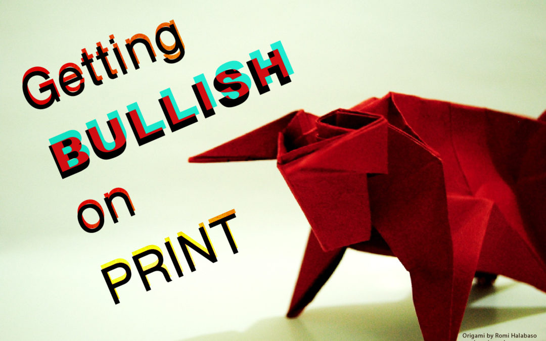 Get Bullish On Print… or Get Out of The Way.