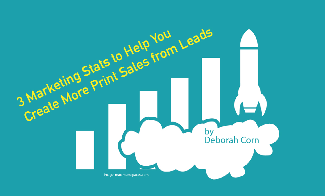 Use These 3 Marketing Stats to Create More Print Sales from Leads