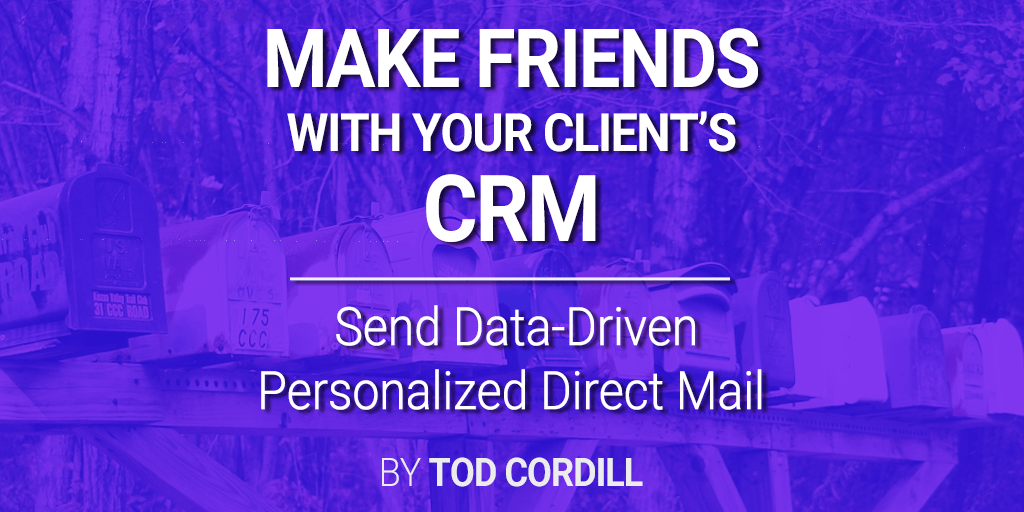 Make Friends With Your Client's CRM to Improve Direct Mail Marketing