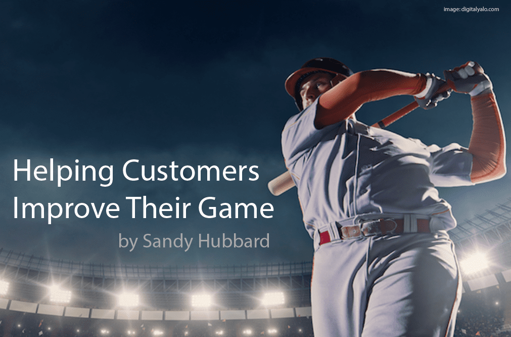 Helping Customers Improve Their Game and Other Advice from the Trenches